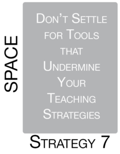 Strategy 7: Don't Settle for Tools that Undermine Your Teaching Strategies